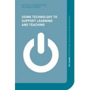 Using Technology to Support Learning and Teaching by Andy Fisher