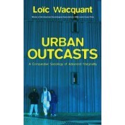 Urban Outcasts by Loic J. Wacquant