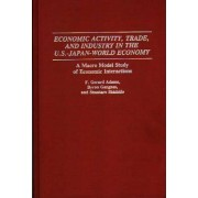Economic Activity, Trade and Industry in the US-Japan World Economy by F.Gerard Adams