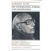 On Civilization, Power and Knowledge by Norbert Elias