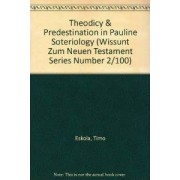 Theodicy and Predestination in Pauline Soteriology by Timo Eskola