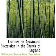 Lectures on Apostolical Succession in the Church of England by William Jones Seabury