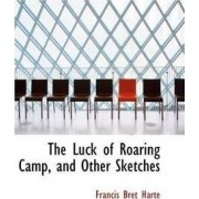 The Luck of Roaring Camp, and Other Sketches by Bret Harte