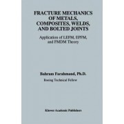 Fracture Mechanics of Metals, Composites, Welds and Bolted Joints by Bahram Farahmand