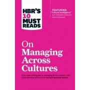 HBR's 10 Must Reads on Managing Across Cultures (with featured article Cultural Intelligence by P. Christopher Earley and Elaine Mosakowski) by Harvard Business Review