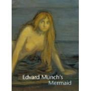 Edvard Munch's Mermaid by John Zarobell