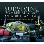 Surviving Bomber Aircraft of World War Two by Don Berliner
