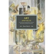 Art And Value: Art's Economic Exceptionalism In Classical, Neoclassical And Marxist Economics by Dave Beech