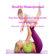 Healthy Mama Journal: Easy-Does-It Approach to Vibrant Health and a Slim Waistline