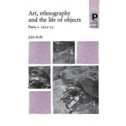 Art, Ethnography and the Life of Objects by Julia Kelly