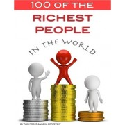 100 of the Richest People in the World by Alex Trost