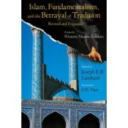 Islam, Fundamentalism, and the Betrayal of Tradition by Joseph Lombard