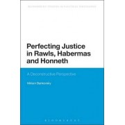 Perfecting Justice in Rawls, Habermas and Honneth by Miriam Bankovsky