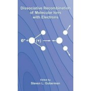 Dissociative Recombination of Molecular Ions with Electrons by Steven L. Guberman