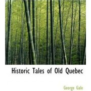 Historic Tales of Old Quebec by George Gale
