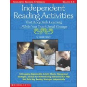 Independent Reading Activities That Keep Kids Learning...While You Teach Small Groups by Susan Finney