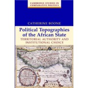 Political Topographies of the African State by Catherine Boone