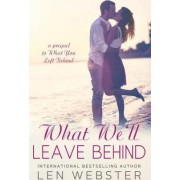 What We'll Leave Behind by Len Webster