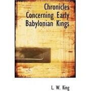 Chronicles Concerning Early Babylonian Kings by L W King