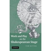 Work and Play on the Shakespearean Stage by Tom Rutter