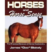 Horses and Horse Sense by James Blakely