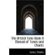 The Bristol Tune-Book a Manual of Tunes and Chants by Tunes