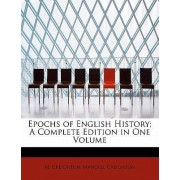 Epochs of English History; A Complete Edition in One Volume by M Creighton