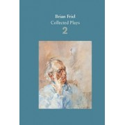 Brian Friel: Collected Plays - Volume 2 by Brian Friel