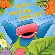 Hilda Must Be Dancing by Karma Wilson