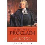 Assist Me to Proclaim by John R. Tyson