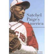 Satchel Paige's America by William Price Fox