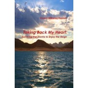 Taking Back My Heart: Surviving the Storms to Enjoy the Reign
