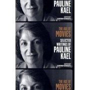 The Age of Movies: Selected Writings of Pauline Kael by Pauline Kael