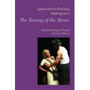 Approaches to Teaching Shakespeare's the Taming of the Shrew by Margaret Dupuis
