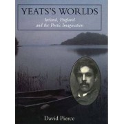 Yeats's Worlds by David Pierce