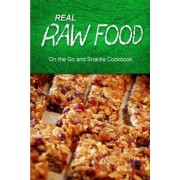 Real Raw Food - On the Go and Snacks Cookbook by Real Raw Food Combo Books