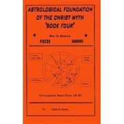 The Astrological Foundation of the Christ Myth, Book Four by Malik Jabbar