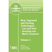 Advanced Processing of Metals and Materials (Sohn International Symposium): New, Improved and Existing Technologies: Iron and Steel; Recycling and Waste Treatment Volume 5 by Florian Kongoli