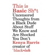 This Is Basic Sh*t: Uncensored Thoughts from a Black Dude about Stuff We Know and Are Shocked You Don't