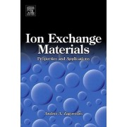 Ion Exchange Materials: Properties and Applications by Andrei A. Zagorodni