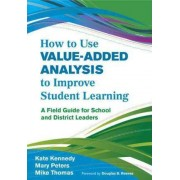 How to Use Value-Added Analysis to Improve Student Learning by Kate Kennedy