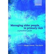 Managing Older People in Primary Care by Margot Gosney