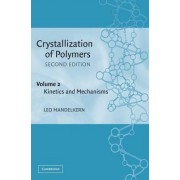 Crystallization of Polymers: Volume 2, Kinetics and Mechanisms: Kinetics and Mechanisms v. 2 by Leo Mandelkern