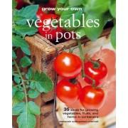 Grow Your Own Vegetables in Pots by Deborah Schneebeli-Morrell