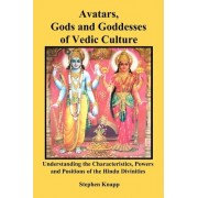 Avatars, Gods and Goddesses of Vedic Culture by Stephen Knapp