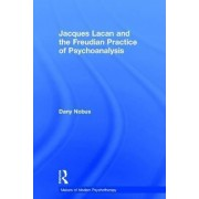 Jacques Lacan and the Freudian Practice of Psychoanalysis by Dany Nobus