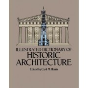Illustrated Dictionary of Historic Architecture by Cyril M. Harris