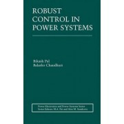 Robust Control in Power Systems by Bikash Pal