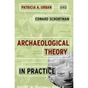 Archaeological Theory in Practice by Patricia A. Urban