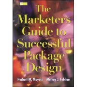 The Marketer's Guide to Successful Package Design by Herbert M. Meyers